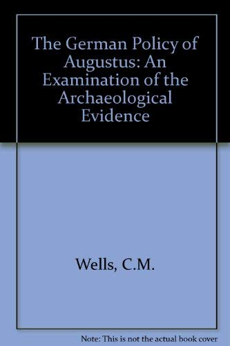 THE GERMAN POLICY OF AUGUSTUS An Examination of the Archaeological Evidence