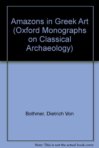 9780198132028: Amazons in Greek Art (Oxford Monographs on Classical Archaeology)