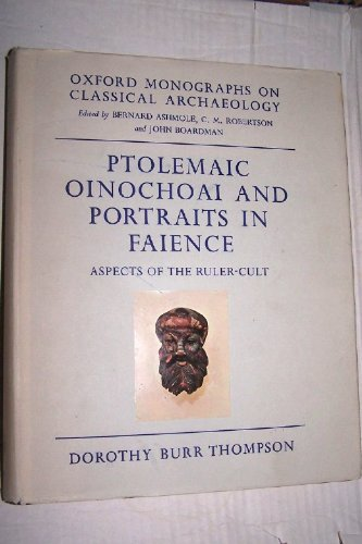 9780198132110: Ptolemaic Oinochoai and Portraits in Faience: Aspects of the Ruler Cult (Oxford Monographs on Classical Archaeology)