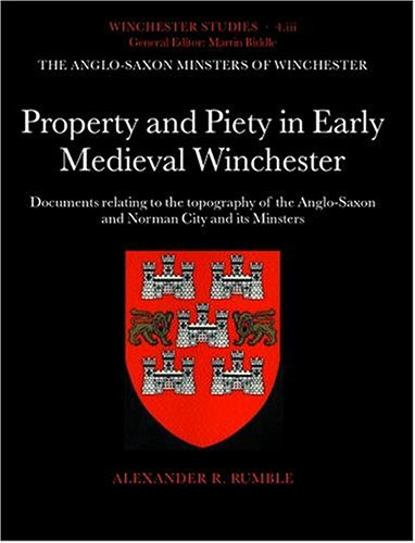 PROPERTY AND PIETY IN EARLY MEDIEVAL WINCHESTER Documents Relating to the Topography of the Anglo...