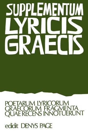 9780198140023: Supplementum Lyricis Graecis: Poetarum Lyricorum Graecorum Fragmenta Quae Recens Innotuerunt