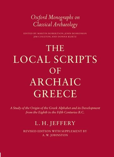 9780198140610: The Local Scripts of Archaic Greece: A Study of the Origin of the Greek Alphabet and its Development from the Eighth to the Fifth Centuries BC: w.Suppt (Oxford Monographs on Classical Archaeology)