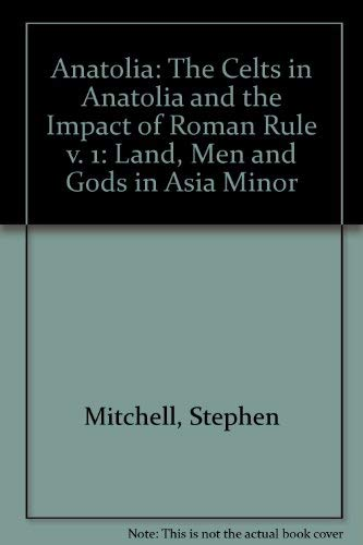 Anatolia: Land, Men, and Gods in Asia Minor Volume I: The Celts in Anatolia and the Impact of Roman...