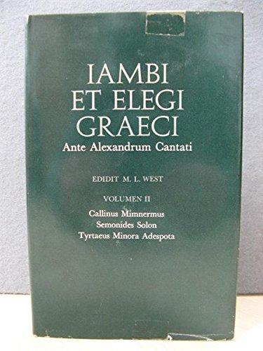 Iambi et Elegi Graeci: Ante Alexandrum Cantati