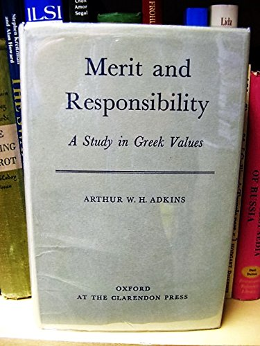 Merit and Responsibility: A Study in Greek Values.: Arthur W.H. Adkins.