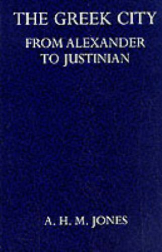 9780198142560: The Greek City from Alexander to Justinian (Oxford University Press academic monograph reprints)