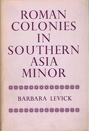 Roman Colonies in Southern Asian Minor: B Levick