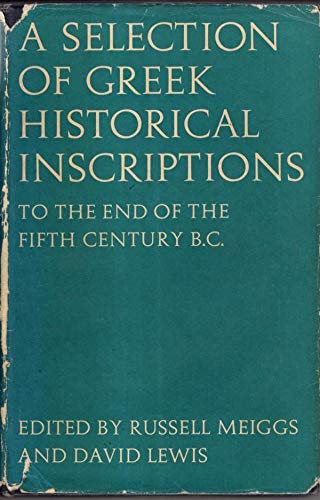 9780198142669: A Selection of Greek Historical Inscriptions: To the End of the Fifth Century B.C. Ed.R.Meiggs & D.Lewis v. 1