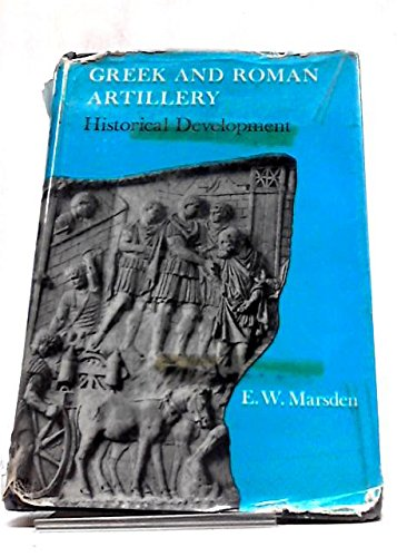 GREEK AND ROMAN ARTILLERY Historical Development: Marsden, Eric William