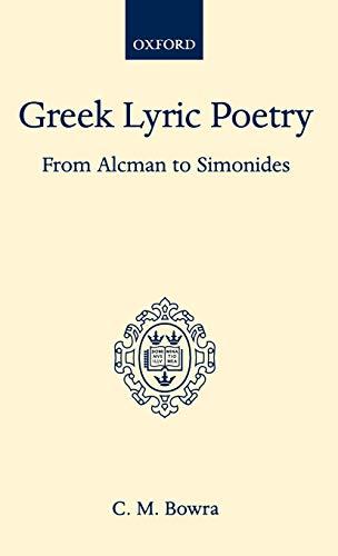 Greek Lyric Poetry from Alcman to Simonides: C. M. Bowra