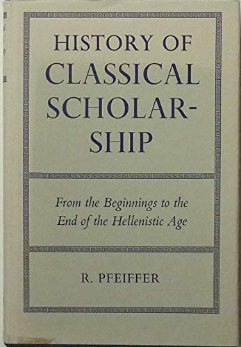 9780198143420: History of Classical Scholarship: From the Beginnings to the End of the Hellenistic Age (Oxford University Press academic monograph reprints)