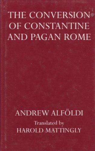 The Conversion of Constantine and Pagan Rome (Oxford Reprints): A. Alfoldi