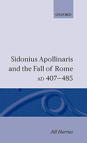 9780198144724: Sidonius Apollinaris and the Fall of Rome, Ad 407-485