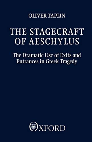 9780198144861: The Stagecraft of Aeschylus: The Dramatic Use of Exits and Entrances in Greek Tragedy (Clarendon Paperbacks)
