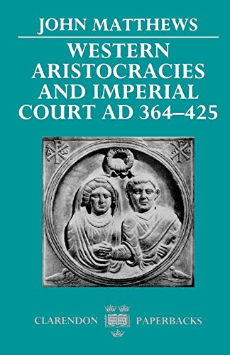 9780198144991: Western Aristocracies and Imperial Court, AD 364-425 (Clarendon Paperbacks)
