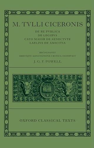 9780198146698: M. Tullius Ciceronis De Re Publica, De Legibus, Cato Maior de Senectute, Laelius de Amicitia (Oxford Classical Texts)