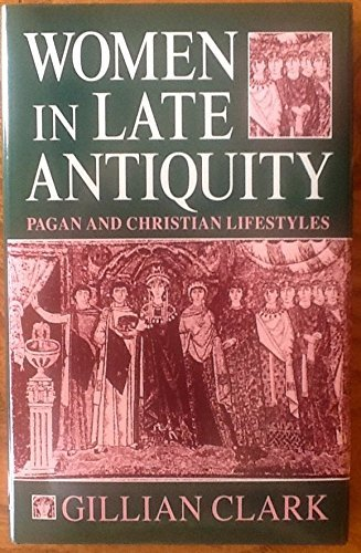 Women in Late Antiquity: Pagan and Christian Lifestyles (9780198146759) by Clark, Gillian
