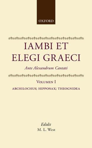 9780198146964: Iambi Et Elegi Graeci: Ante Alexandrum Cantati : Archilochus, Hipponax, Theognidea: 1