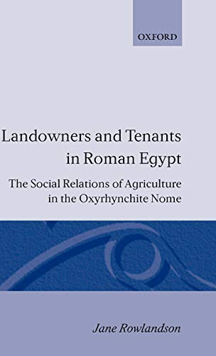 Landowners and Tenants in Roman Egypt The Social Relations of Agriculture in the Oxyrhynchite Nome:...