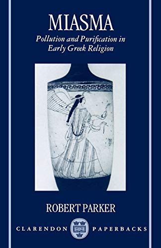 Miasma: Pollution and Purification in Early Greek Religion (Clarendon Paperbacks)