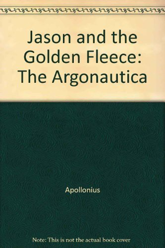 Jason and the Golden Fleece: The Argonautica: Apollonius of Rodes