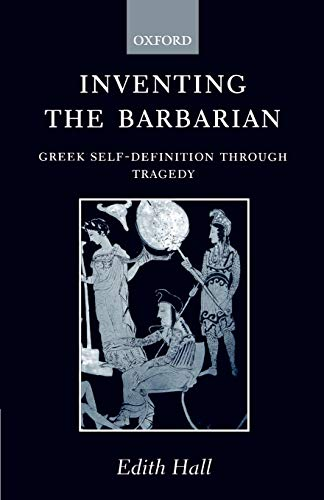 9780198147800: Inventing the Barbarian: Greek Self-Definition through Tragedy (Oxford Classical Monographs)