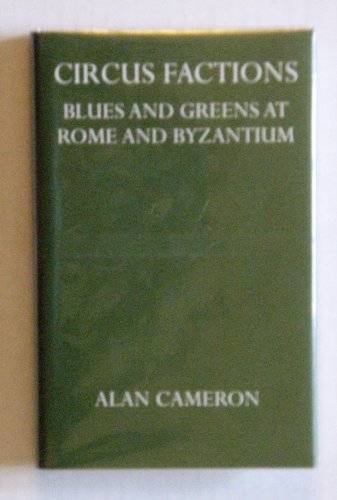9780198148043: Circus Factions: Blues and Greens at Rome and Byzantium (Oxford University Press academic monograph reprints)
