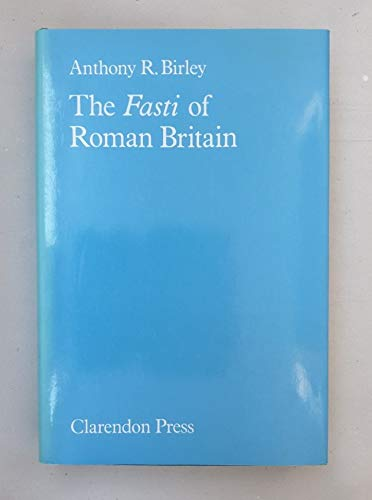 The Fasti of Roman Britain: Birley, Anthony Richard