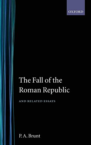THE FALL OF THE ROMAN REPUBLIC AND RELATED ESSAYS: Brunt, P. A.