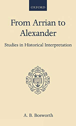 9780198148630: From Arrian to Alexander: Studies in Historical Interpretation (Oxford Scholarly Classics)