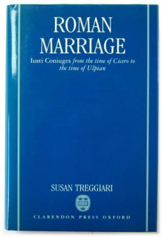 9780198148906: Roman Marriage: Iusti Coniuges from the Time of Cicero to the Time of Ulpian