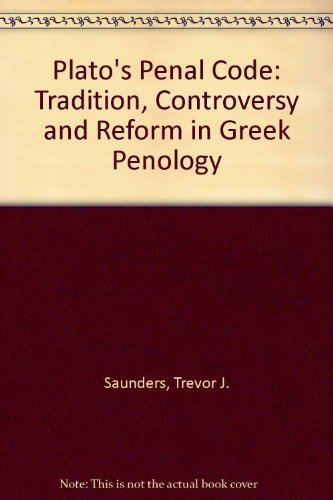 Plato's Penal Code: Tradition, Controversy, and Reform in Greek Penology (0198148933) by Saunders, Trevor J.