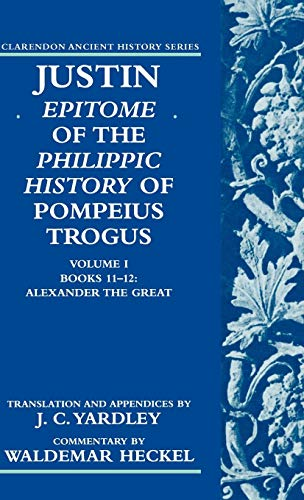 9780198149071: Justin: Epitome of The Philippic History of Pompeius Trogus: Volume I: Books 11-12: Alexander the Great (Clarendon Ancient History Series) (Books 11-12 Vol 1)