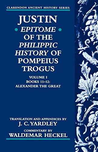 9780198149088: Justin: Epitome of The Philippic History of Pompeius Trogus: Volume I: Books 11-12: Alexander the Great (Clarendon Ancient History Series)