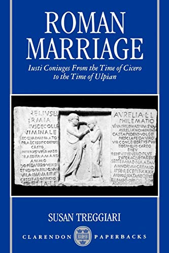 9780198149392: Roman Marriage: Iusti Coniuges from the Time of Cicero to the Time of Ulpian (Clarendon Paperbacks)