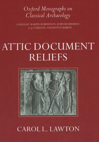 Attic Document Reliefs: Art and Politics in Ancient Athens (Oxford Monographs on Classical ...