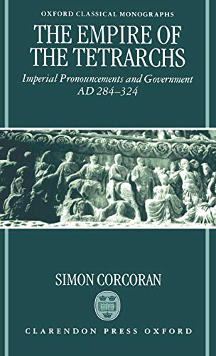 9780198149842: The Empire of the Tetrarchs: Imperial Pronouncements and Government Ad 284-324 (Oxford Classical Monographs)