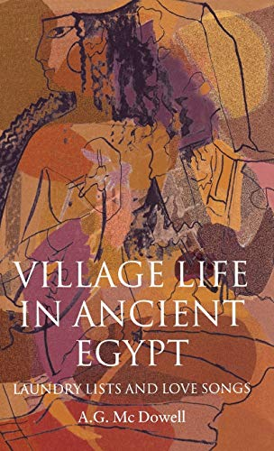 9780198149989: Village Life in Ancient Egypt: Laundry Lists and Love Songs