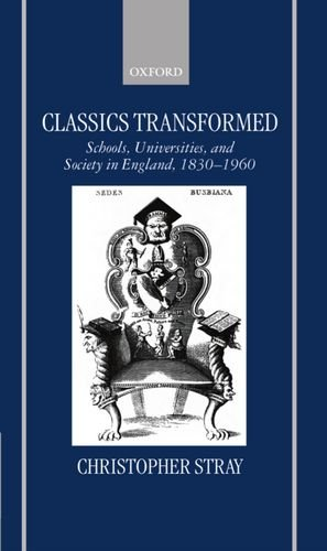 9780198150138: Classics Transformed: Schools, Universities, and Society in England, 1830-1960
