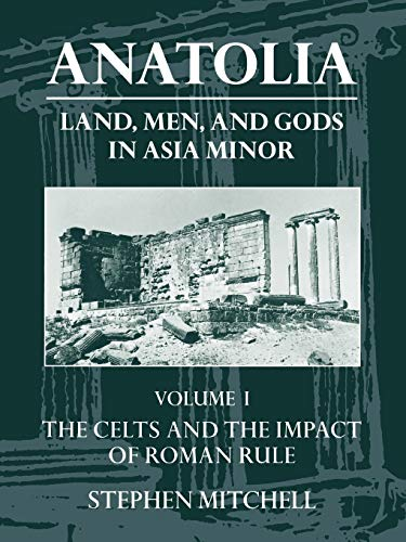 9780198150299: Anatolia: Land, Men, and Gods in Asia Minor Volume I: The Celts in Anatolia and the Impact of Roman Rule (Clarendon Paperbacks)