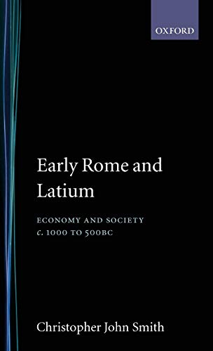 Early Rome and Latium Economy and Society: Smith, Christopher John