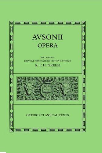 Decimi Magni Ausonii Opera. Recognovit Brevique Annotatione Critica Instruxit R.P.H. Green (Oxford ...