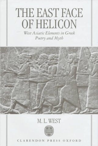 9780198150428: The East Face of Helicon: West Asiatic Elements in Greek Poetry and Myth