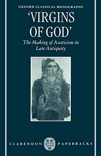 9780198150442: Virgins of God: The Making of Asceticism in Late Antiquity (Oxford Classical Monographs)