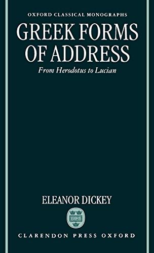 9780198150541: Greek Forms of Address: From Herodotus to Lucian (Oxford Classical Monographs)