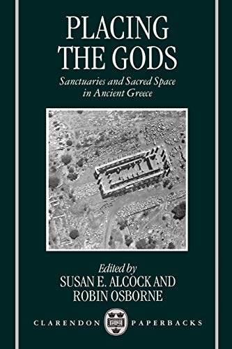 Placing the Gods Sanctuaries and Sacred Space: Alcock, Susan E.