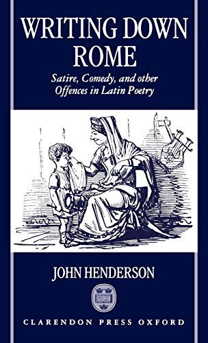 9780198150770: Writing Down Rome: Satire, Comedy, and Other Offences in Latin Poetry