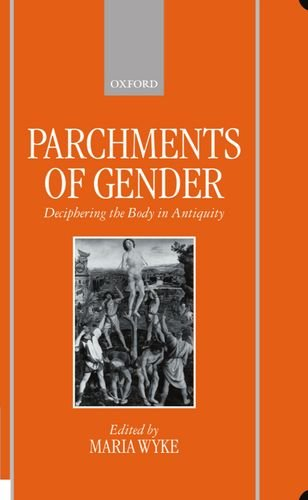 Parchments of Gender. Deciphering the Body in Antiquity.
