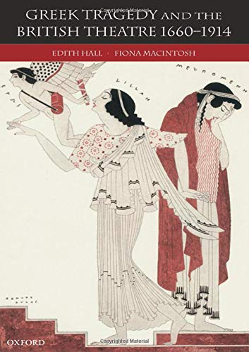Greek Tragedy and the British Theatre 1660-1914 (0198150873) by Hall, Edith; Macintosh, Fiona