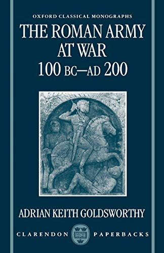 9780198150909: The Roman Army at War 100 BC - AD 200 (Oxford Classical Monographs)